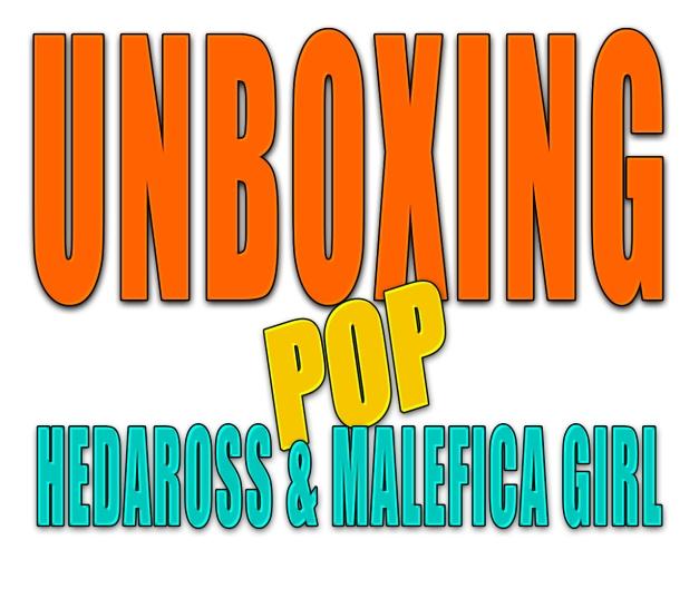 UNBOXING POP HEDAROSS & MALEFICA FONDO.jpg